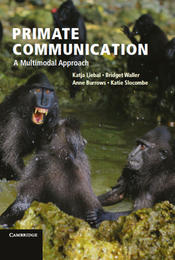 Liebal K, Waller BM, Burrows A, Slocombe K (2013) Primate Communication: A Multimodal Approach: Cambridge University Press.